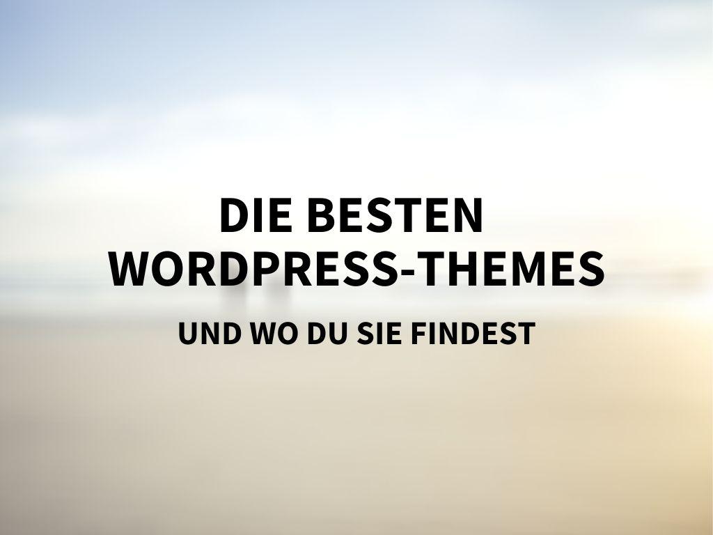 Die besten WordPress-Themes und wo du sie findest