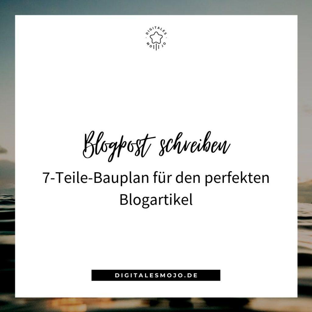 Blogpost schreiben: 7-Teile-Bauplan für den perfekten Blogartikel (+ Vorbereitung & letzte Schritte)